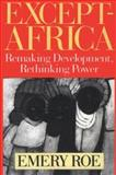 Except-Africa : Remaking Development, Rethinking Power, Roe, Emery, 1560003995