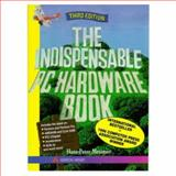The Indispensable PC Hardware Book : Your Hardware Questions Answered, Messmer, Hans-Peter, 0201403994