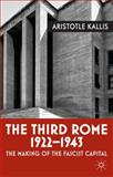 The Third Rome, 1922-43 : The Making of the Fascist Capital, Kallis, Aristotle, 0230283993