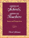American Schools, American Teachers : Issues and Perspectives, Schuman, David, 0321053990