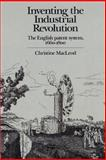 Inventing the Industrial Revolution : The English Patent System, 1660-1800, MacLeod, Christine, 0521893992
