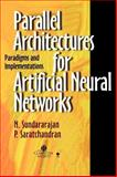 Parallel Architectures for Artificial Neural Networks : Paradigms and Implementations, Sundararajan, N. and Saratchandran, P., 0818683996