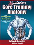 Delavier's Core Training Anatomy, Frederic Delavier and Michael Gundill, 1450413994