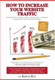 How to Increase Your Website Traffic : For Website Owners, Small Businesses, Internet Marketers and Web Developers, Bui, Khoa, 1599183994