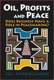 Oil, Profits, and Peace : Does Business Have a Role in Peacemaking?, Shankleman, Jill, 1929223994