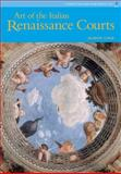 Art of the  Italian Renaissance Courts, Cole, Alison, 0131343998