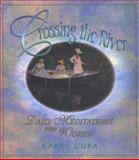 Crossing the River : Daily Meditations for Women, Gura, Carol, 0883473992