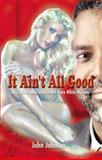 It Ain't All Good, John Johnson, 0913543993
