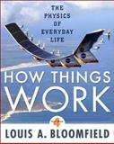 How Things Work : The Physics of Everyday Life, Bloomfield, Louis A., 0470223995