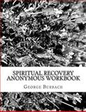 Spiritual Recovery Anonymous Workbook, George Burbach, 1478143991