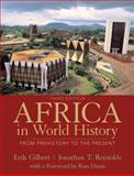 Africa in World History : From Prehistory to the Present, Gilbert, Erik T. and Reynolds, Jonathan T., 0205053998