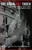 Road Not Taken : A History of Radical Social Work in the United States, Reisch, Michael and Andrews, Janice, 0415933994