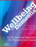 Wellbeing in Dementia : An Occupational Approach for Therapists and Carers, Perrin, Tessa and May, Hazel, 0443103992