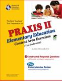 Praxis II Elementary Education : Content Area Exercises (0012), Research & Education Association Editors and O'Connell, Julie, 0738603996