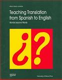 Teaching Translation from Spanish to English : Worlds Beyond Words, Lonsdale, Allison B. and Beeby-Lonsdale, Allison, 077660399X