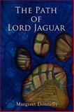 The Path of Lord Jaguar, Margaret Donnelly, 1449033997