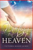 Waiting on Heaven, Victoria Mason Acree, 1462113990