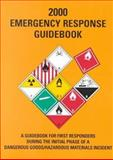 Emergency Response Guidebook (2000) : A Guidebook for First Responders During the Intitial Phase of a Dangerous Goods/ Hazardous Materials Incident, , 0788183990