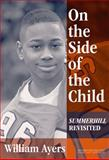 On the Side of the Child : Summerhill Revisited, Ayers, William and Neill, Alexander Sutherland, 0807743992