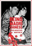 Being Maori Chinese : Mixed Identities, Ip, Manying, 1869403991
