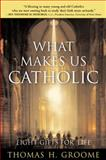 What Makes Us Catholic, Thomas H. Groome and T. Groome, 0060633999