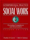 Interpersonal Practice in Social Work : Promoting Competence and Social Justice, Garvin, Charles D. and Seabury, Brett A., 0205263992