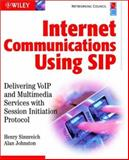 Internet Communications Using SIP : Delivering VoIP and Multimedia Services with Session Initiation Protocol (Networking Council Series), Sinnreich, Henry and Johnston, Alan B., 0471413992