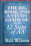 The Big Book and a Study Guide of the 12 Steps of AA, Bill Wilson and William Silkworth, 1492103993