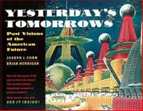 Yesterday's Tomorrows, Joseph J. Corn and Brian Horrigan, 0801853990