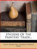 Hygiene of the Painters' Trade..., Alice Hamilton, 1271493993