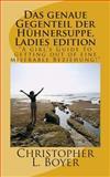 Das Genaue Gegenteil der Hühnersuppe, Ladies Edition, Christopher Boyer, 1466383992