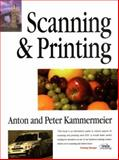 Scanning and Printing : Perfect Pictures with Desktop Publishing, Kammermeier, Peter, 0240514009