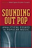 Sounding Out Pop : Analytical Essays in Popular Music, Covach, John and Spicer, Mark, 0472034006