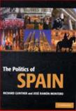 The Politics of Spain, Gunther, Richard and Montero, Josè Ramòn, 0521604001