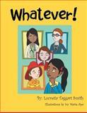Whatever!, Lucretia T. Smith, 1477124004