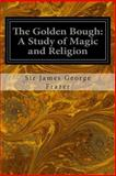 The Golden Bough: a Study of Magic and Religion, Sir James George Frazer, 1497304008
