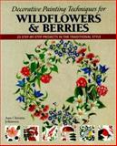 Decorative Painting Techniques for Wildflowers and Berries, Ann Christin Johansen, 1893164004
