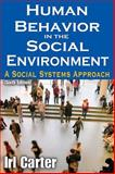 Human Behavior in the Social Environment : A Social Systems Approach, Carter, Irl E., 0202364003