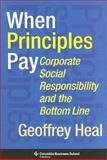 When Principles Pay : Corporate Social Responsibility and the Bottom Line, Heal, Geoffrey, 0231144008