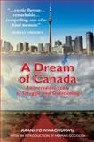 A Dream of Canada : An Incredible Story of Struggle and Overcoming, Kaanayo Nwachukwu, 0986554006