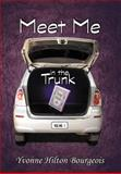 Meet Me in the Trunk, Yvonne Hilton Bourgeois, 1462714005