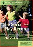 The Social Play Record : A Toolkit for Assessing and Developing Social Play from Infancy to Adolescence, White, Chris, 1843104008