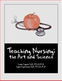 Teaching Nursing : The Art and Science, Caputi, Linda and Engelmann, Lynn, 1932514007