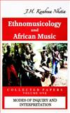 Ethnomusicology and African Music Collected Papers : Modes of Inquiry and Interpretation, Nketia, J.H. Kwabena, 9964704003