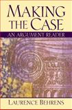 Making the Case : An Argument Reader, Behrens, Laurence, 0130154008
