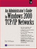 An Administrators Guide to Windows 2000 TCP/IP Networks, Wilson, Clarence and Wilson, Ed, 0130914002