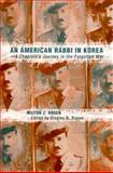 An American Rabbi in Korea : A Chaplain's Journey in the Forgotten War, Rosen, Milton J., 0817314008