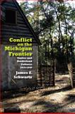 Conflict on the Michigan Frontier : Yankee and Borderland Cultures, 1815-1840, Schwartz, James, 0875804004