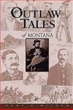 Outlaw Tales of Montana, Gary A. Wilson, 096322400X