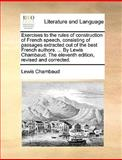 Exercises to the Rules of Construction of French Speech, Consisting of Passages Extracted Out of the Best French Authors by Lewis Chambaud the E, Lewis Chambaud, 1140954008